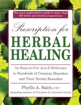 Image for Prescription for Herbal Healing: An Easy-to-Use A-Z Reference to Hundreds of Com