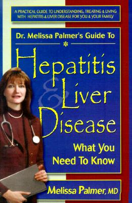 Dr. Melissa Palmer's Guide to Hepatitis and Liver Disease: What You Need to Know, Palmer, Melissa