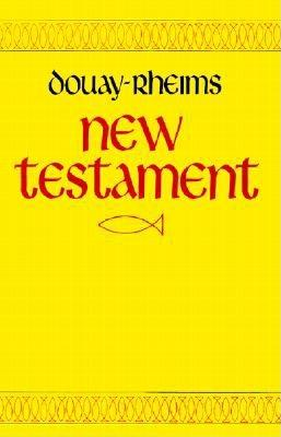 The New Testament of Our Lord and Savior Jesus Christ Translated from the Latin Vulgate