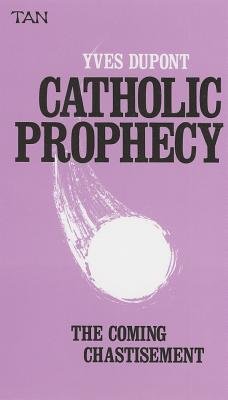 Catholic Prophecy: The Coming Chastisement, Yves Dupont