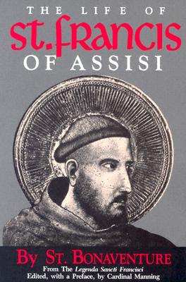 Image for The Life of St. Francis of Assisi [Fom the Legenda Sancti Francisci ]