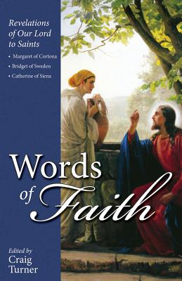 Image for Words of Faith: Revelations of Our Lord to Saints Margaret of Cortona, Bridget of Sweden and Catherine of Siena
