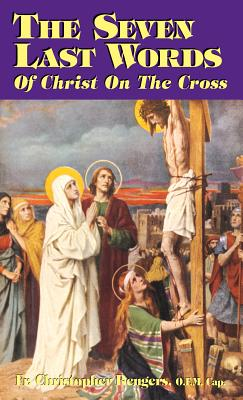 The Seven Last Words of Christ on the Cross, Rengers O.F.M.Cap., Christopher