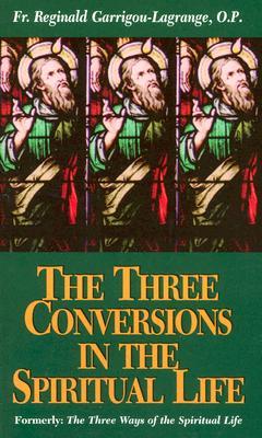 The Three Conversions in the Spiritual Life, REGINALD GARRIGOU-LAGRANGE