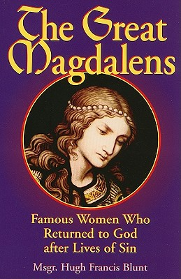 The Great Magdalens: Famous Women Who Returned to God after Lives of Sin, MSGR. HUGH FRANCIS BLUNT