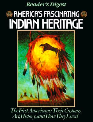 Image for America's Fascinating Indian Heritage: The First Americans: Their Customs, Art, History and How They Lived
