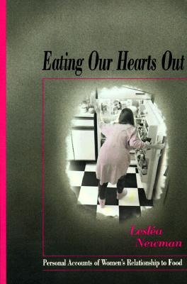Image for Eating Our Hearts Out: Personal Accounts of Women's Relationship to Food