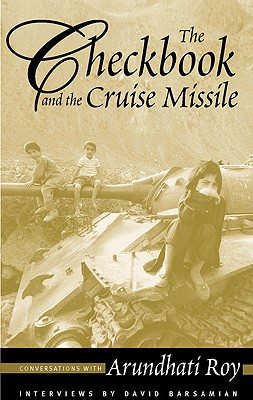 The Checkbook and the Cruise Missile: Conversations with Arundhati Roy, Roy, Arundhati; Barsamian, David