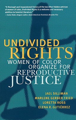 Undivided Rights: Women of Color Organizing for Reproductive Justice, Silliman, Jael; Gerber Fried, Marlene; Ross, Loretta; Gutierrez, Elena