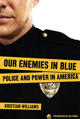 Our Enemies in Blue: Police and Power in America (Third Edition), Kristian Williams