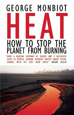 Heat: How to Stop the Planet From Burning, Monbiot, George