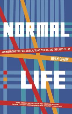 Normal Life: Administrative Violence, Critical Trans Politics and the Limits of Law, Spade, Dean