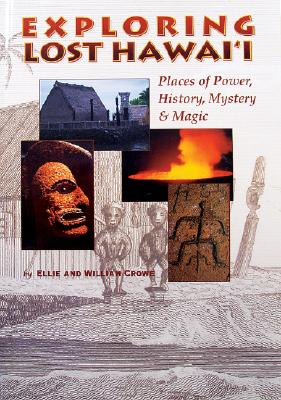 Exploring Lost Hawaii: Places of Power, History, Mystery & Magic, Crowe & Crowe
