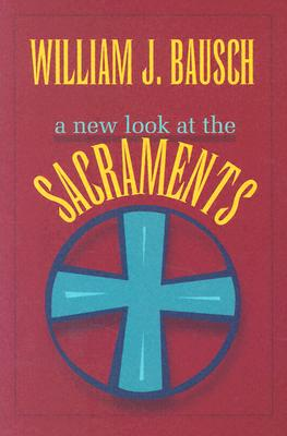 New Look at the Sacraments, Bausch, William J.