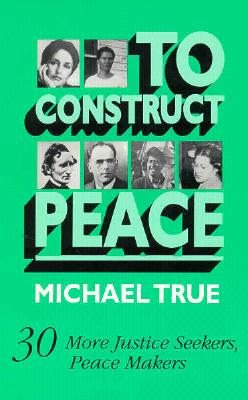 Image for To Construct Peace: Thirty More Justice Seekers, Peace Makers