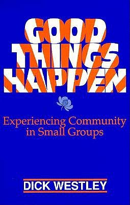 Image for Good Things Happen: Experiencing Community in Small Groups