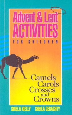 Image for Advent & Lent Activities for Children: Camels, Carols, Crosses, and Crowns (Bestseller)