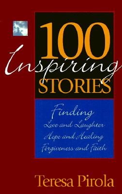 Image for 100 Inspiring Stories: Finding Love and Laughter, Hope and Healing, Forgiveness and Faith