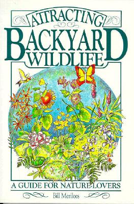 Image for Attracting Backyard Wildlife: A Guide for Nature-Lovers