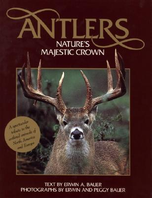 Image for Antlers: Nature's Majestic Crown - A Spectacular Tribute to the Antlered Animals of North America and Europe