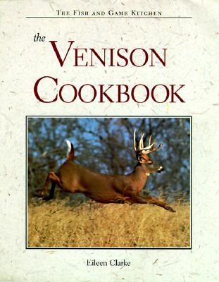 The Venison Cookbook (Fish and Game Kitchen), Clarke, Eileen