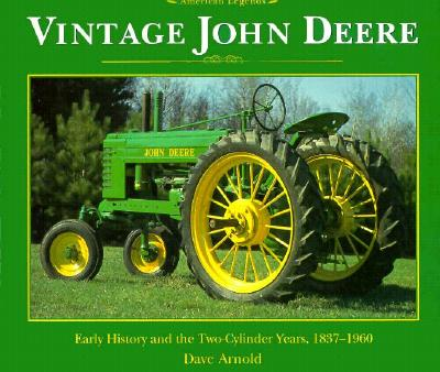 Image for VINTAGE JOHN DEERE EARLY HISTORY AND THE TWO-CYLINDER YEARS, 1837-1960