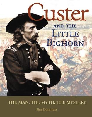Image for Custer and the Little Bighorn: The Man, the Myth, the Mystery
