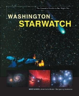 Washington Starwatch (Starwatch: The Essential Guide to Our Night Sky), Lynch, Mike