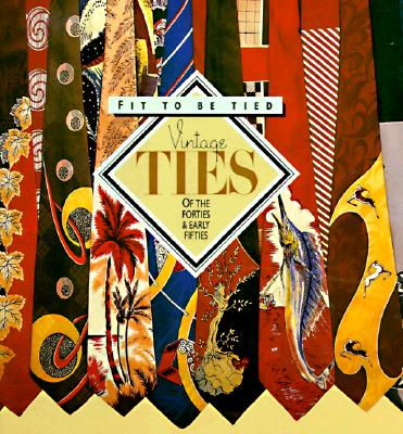Image for Fit to Be Tied: Vintage Ties of the Forties and Early Fifties