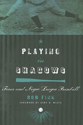 Image for Playing in Shadows: Texas and Negro League Baseball (Sport in the American West)