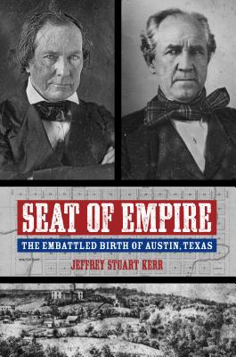 Image for Seat of Empire: The Embattled Birth of Austin, Texas (Grover E. Murray Studies in the American Southwest)
