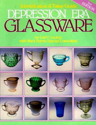 An Identification & Value Guide to Depression Era Glassware, Luckey, Carl F.; Burris, Mary