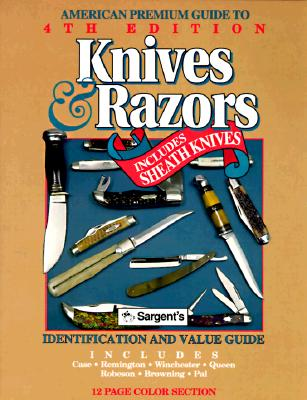 Image for AMERICAN PREMIUM GUIDE TO KNIVES & RAZORS INCLUDING SHEATH KNIVES 4TH EDITION