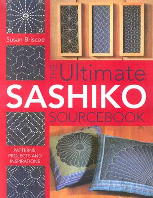 Image for The Ultimate Sashiko Sourcebook: Patterns, Projects and Inspirations