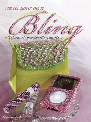 Create Your Own Bling: Add Glamour to Your Favorite Accessories, Ilene Baranowitz
