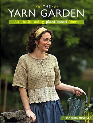 Image for The Yarn Garden: 30 Knits Using Plant-Based Fibers