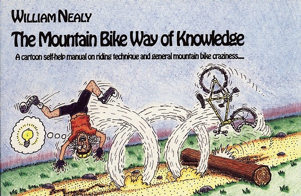 Image for Mountain Bike Way of Knowledge: A cartoon self-help manual on riding technique and general mountain bike craziness . . . (Mountain Bike Books)