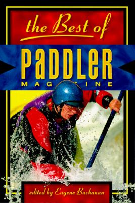Image for The Best of Paddler Magazine: Stories from the World's Premier Canoeing, Kayaking and Rafting Magazine