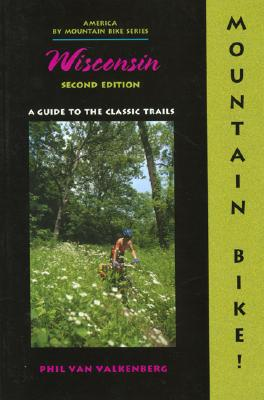 Image for Mountain Bike! Wisconsin, 2nd: A Guide to the Classic Trails
