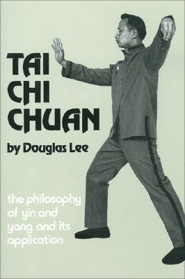 Tai Chi Chuan: The Philosophy of  Yin and Yang and Its Application, Lee, Douglas