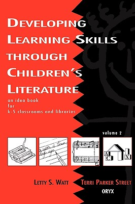 Developing Learning Skills through Children's Literature: An Idea Book for K-5 Classrooms and Libraries, Volume 2, Street, Terri Parker; Watt, Letty S.