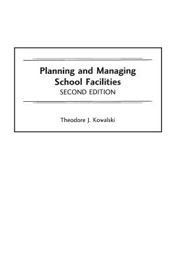 Planning and Managing School Facilities, 2nd Edition, Kowalski, Theodore