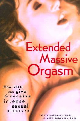 Extended Massive Orgasm: How You Can Give and Receive Intense Sexual Pleasure (Positively Sexual), Bodansky, Ph.D. Steve; Bodansky, Ph.D. Vera