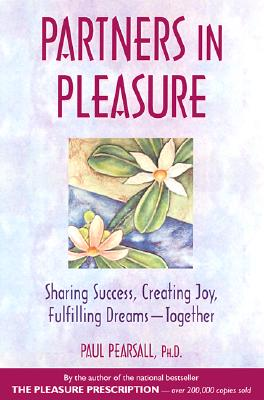 Partners in Pleasure: Sharing Success, Creating Joy, Fulfilling Dreams - Together, Paul Pearsall Ph.D.