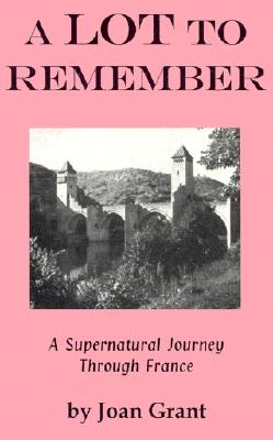 Image for A Lot to Remember: A Supernatural Journey Through Thr French Province of Lot (Joan Grant Autobiography)
