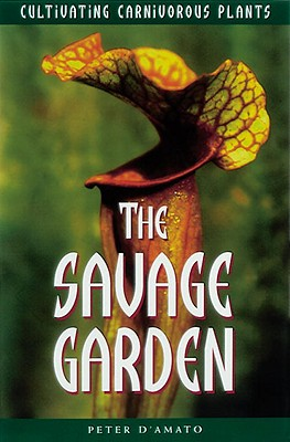 Image for The Savage Garden: Cultivating Carnivorous Plants