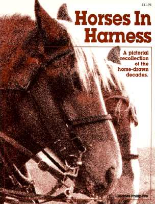 HORSES IN HARNESS, A PICTORIAL RECOLLECTION OF THE HORSE-DRAWN DECADES.