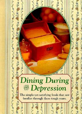 Image for Dining During the Depression : Strong Family Ties, Hard Work, and Good Old-Fashioned Cooking Sustained Folks Through the 1930s (Reminisce Books)