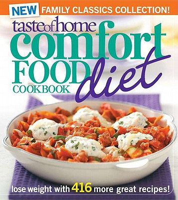 Taste of Home Comfort Food Diet Cookbook: New Family Classics Collection: Lose Weight with 416 More Great Recipes!, Taste Of Home