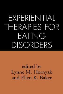 Experiential Therapies for Eating Disorders, Hornyak, Lynne M.; Baker, Ellen K.